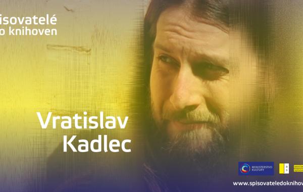 ON-LINE Spisovatelé do knihoven: Vratislav KADLEC